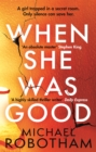 When She Was Good : The heart-stopping new thriller from the mastermind of crime