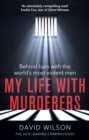 My Life with Murderers : Behind Bars with the World s Most Violent Men - eBook
