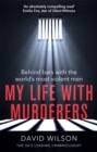 My Life with Murderers : Behind Bars with the World's Most Violent Men - Book