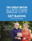 The Great British Bake Off: Get Baking for Friends and Family - Book