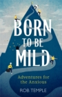 Born to be Mild : Adventures for the Anxious - Book