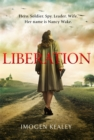 Liberation : Inspired by the incredible true story of World War II's greatest heroine Nancy Wake - Book