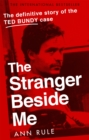 The Stranger Beside Me : The Inside Story of Serial Killer Ted Bundy (New Edition) - Book