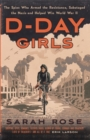 D-Day Girls : The Spies Who Armed the Resistance, Sabotaged the Nazis, and Helped Win World War II - Book