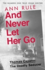 And Never Let Her Go : Thomas Capano:  The Deadly Seducer - Book