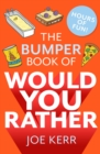 The Bumper Book of Would You Rather? : Over 350 hilarious hypothetical questions for anyone aged 6 to 106 - eBook