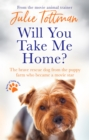Will You Take Me Home? : The brave rescue dog from the puppy farm who became a movie star - eBook