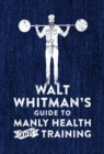 Walt Whitman's Guide to Manly Health and Training - Book
