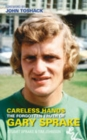 Careless Hands : The Forgotten Truth of Gary Sprake - Book