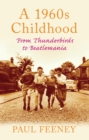 A 1960s Childhood : From Thunderbirds to Beatlemania - Book
