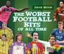 The Worst Football Kits of All Time - Book