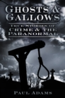 Ghosts & Gallows : True Stories of Crime & the Paranormal - Book