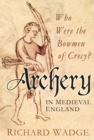 Archery in Medieval England : Who Were the Bowmen of Crecy? - Book