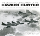The Design and Development of the Hawker Hunter : The Creation of Britain's Iconic Jet Fighter - Book