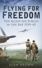 Flying for Freedom : The Allied Air Forces in the RAF 1939-45 - eBook