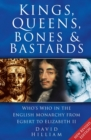Kings, Queens, Bones & Bastards : Who's Who in the English Monarchy From Egbert to Elizabeth II - eBook