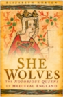 She Wolves : The Notorious Queens of Medieval England - eBook