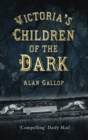 Victoria's Children of the Dark : The Women and Children Who Built Her Underground - eBook