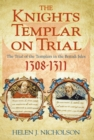 The Knights Templar on Trial : The Trial of the Templars in the British Isles 1308-1311 - eBook