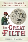 The Great Filth : Disease, Death and the Victorian City - eBook