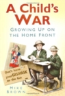 A Child's War : Growing Up on the Home Front - eBook