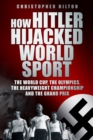 How Hitler Hijacked World Sport : The World Cup, the Olympics, the Heavyweight Championship and the Grand Prix - eBook