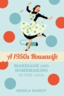A 1950s Housewife : Marriage and Homemaking in the 1950s - eBook
