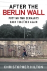 After the Berlin Wall : Putting Two Germanys Back Together Again - eBook