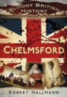 Bloody British History: Chelmsford - eBook