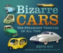 Bizarre Cars : The Strangest Vehicles of All Time - Book