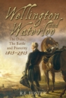 Wellington and Waterloo : The Duke, the Battle and Posterity 1815-2015 - Book