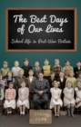 The Best Days of Our Lives : School Life in Post-War Britain - eBook