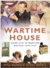 The Wartime House : Home Life in Wartime Britain 1939-1945 - eBook