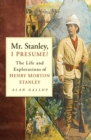 Mr. Stanley, I Presume? : The Life and Explorations of Henry Morton Stanley - eBook