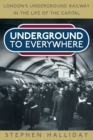 Underground to Everywhere : London's Underground Railway in the Life of the Capital - eBook