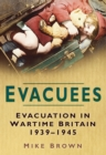 Evacuees : Evacuation in Wartime Britain 1939-1945 - eBook