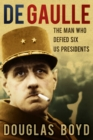 De Gaulle : The Man Who Defied Six US Presidents - Book
