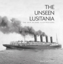 The Unseen Lusitania : The Ship in Rare Illustrations - Book