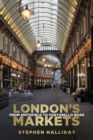 London's Markets : From Smithfield to Portobello Road - eBook