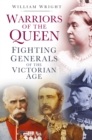 Warriors of the Queen : Fighting Generals of the Victorian Age - eBook