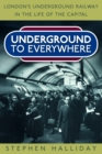 Underground to Everywhere : London's Underground Railway in the Life of the Capital - Book