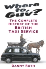 Where to, Guv? : The Complete History of British Taxi Service - Book