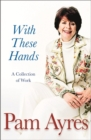With These Hands : A Collection Of Work - Book