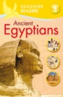 Kingfisher Readers: Ancient Egyptians (Level 5: Reading Fluently) - Book