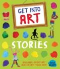 Get Into Art: Stories : Discover great art and create your own! - Book