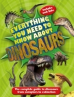 Everything You Need to Know About Dinosaurs : The complete guide to dinosaurs from eoraptors to extinction - Book