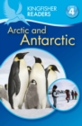 Kingfisher Readers: Arctic and Antarctic (Level 4: Reading Alone) - Book