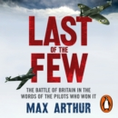Last of the Few : The Battle of Britain in the Words of the Pilots Who Won It - eAudiobook