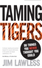 Taming Tigers : Do things you never thought you could - Book