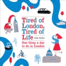 Tired of London, Tired of Life : One Thing a Day to Do in London - Book